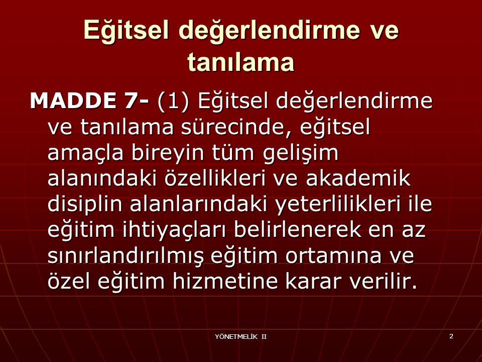 YÖNETMELİK II 33 Özel eğitim değerlendirme kurulunun görevleri MADDE 21-(1) Özel eğitim değerlendirme kurulunun görevleri şunlardır: a) Özel eğitime ihtiyacı olan bireyin eğitsel değerlendirme ve tanılamasını yapmak.