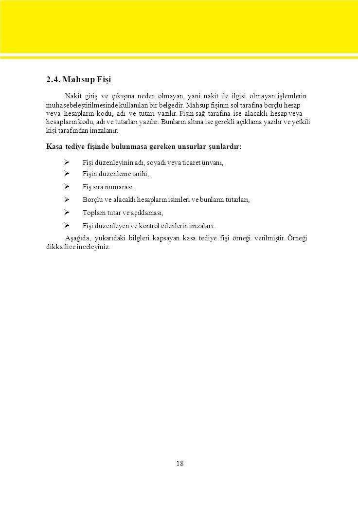2.4. Mahsup Fişi Nakit giriş ve çıkışına neden olmayan, yani nakit ile ilgisi olmayan işlemlerin muhasebeleştirilmesinde kullanılan bir belgedir. Mahs