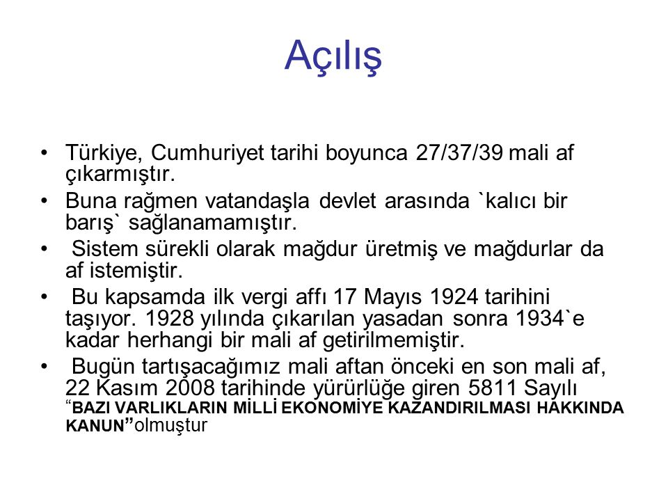 Açılış Türkiye, Cumhuriyet tarihi boyunca 27/37/39 mali af çıkarmıştır. Buna rağmen vatandaşla devlet arasında `kalıcı bir barış` sağlanamamıştır. Sis