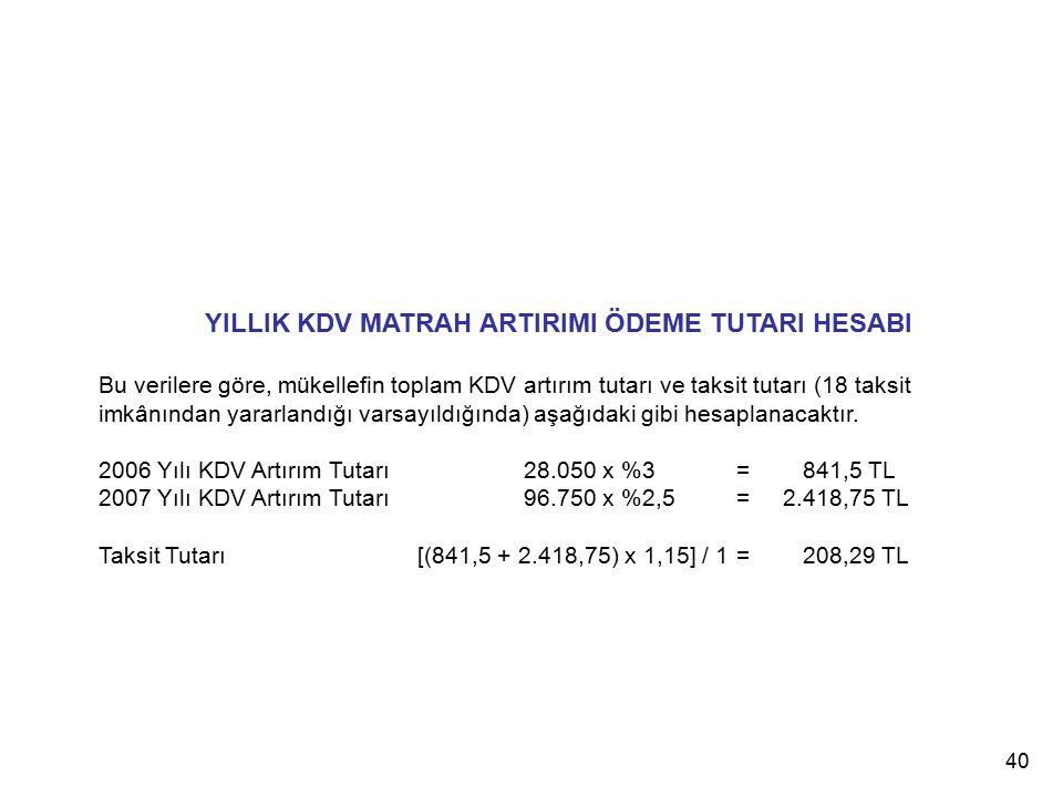 40 YILLIK KDV MATRAH ARTIRIMI ÖDEME TUTARI HESABI Bu verilere göre, mükellefin toplam KDV artırım tutarı ve taksit tutarı (18 taksit imkânından yararlandığı varsayıldığında) aşağıdaki gibi hesaplanacaktır.