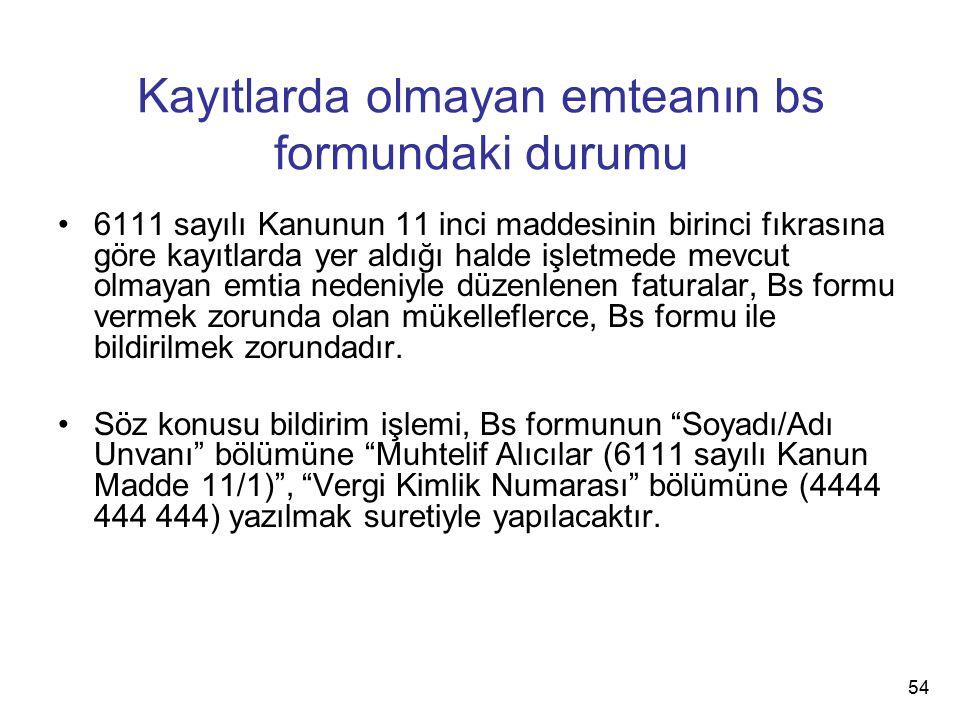 Kayıtlarda olmayan emteanın bs formundaki durumu 6111 sayılı Kanunun 11 inci maddesinin birinci fıkrasına göre kayıtlarda yer aldığı halde işletmede m