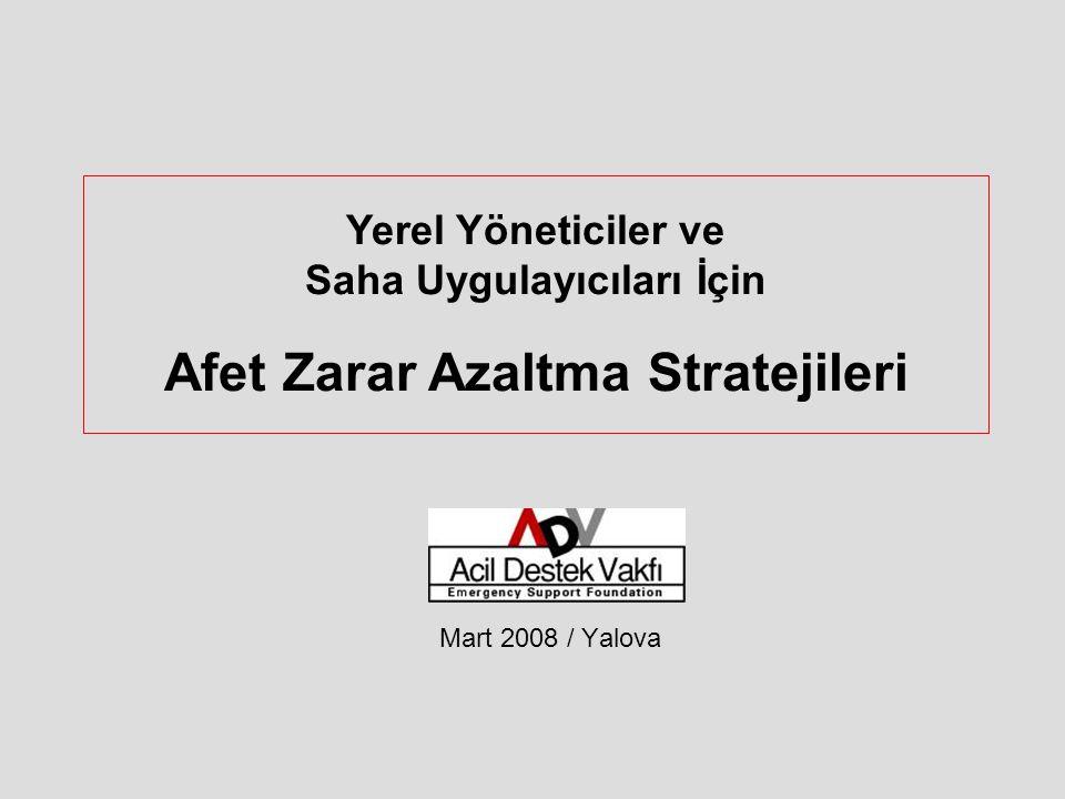 Yerel Yöneticiler ve Saha Uygulayıcıları İçin Afet Zarar Azaltma Stratejileri Mart 2008 / Yalova