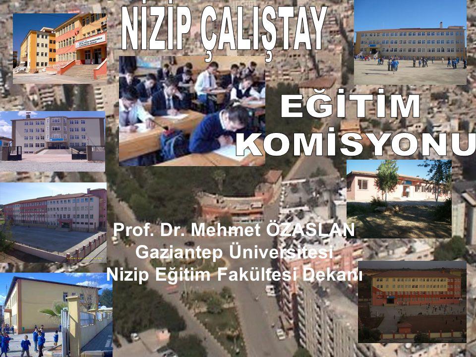 Prof. Dr. Mehmet ÖZASLAN Gaziantep Üniversitesi Nizip Eğitim Fakültesi Dekanı