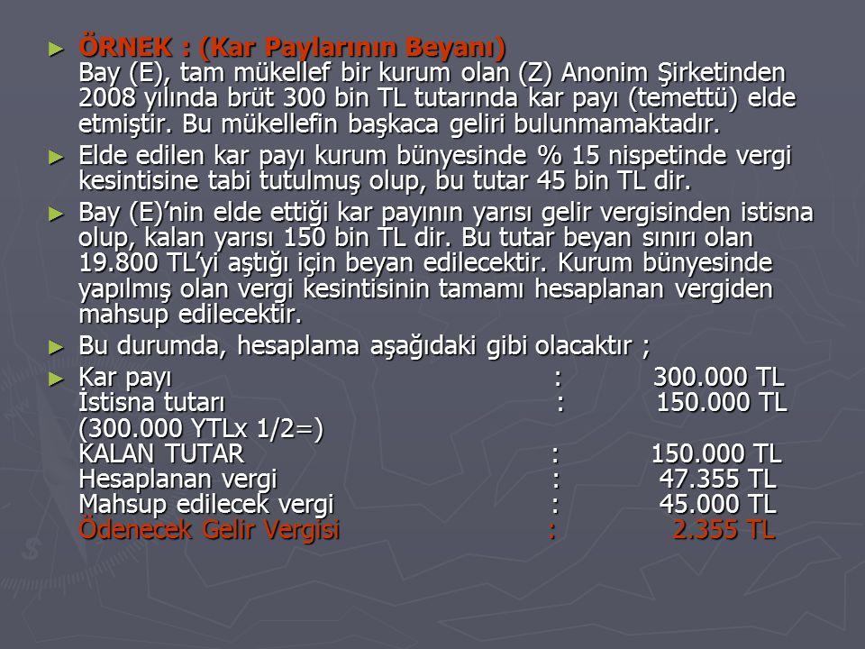 ► ÖRNEK : (Kar Paylarının Beyanı) Bay (E), tam mükellef bir kurum olan (Z) Anonim Şirketinden 2008 yılında brüt 300 bin TL tutarında kar payı (temettü