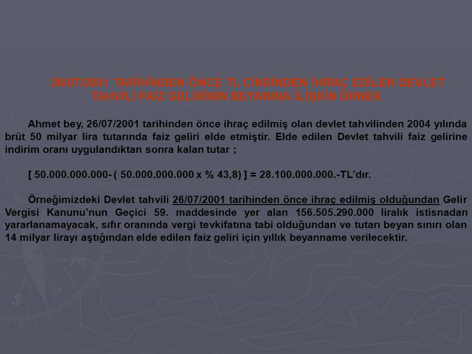 26/07/2001 TARİHİNDEN ÖNCE TL CİNSİNDEN İHRAÇ EDİLEN DEVLET TAHVİLİ FAİZ GELİRİNİN BEYANINA İLİŞKİN ÖRNEK Ahmet bey, 26/07/2001 tarihinden önce ihraç
