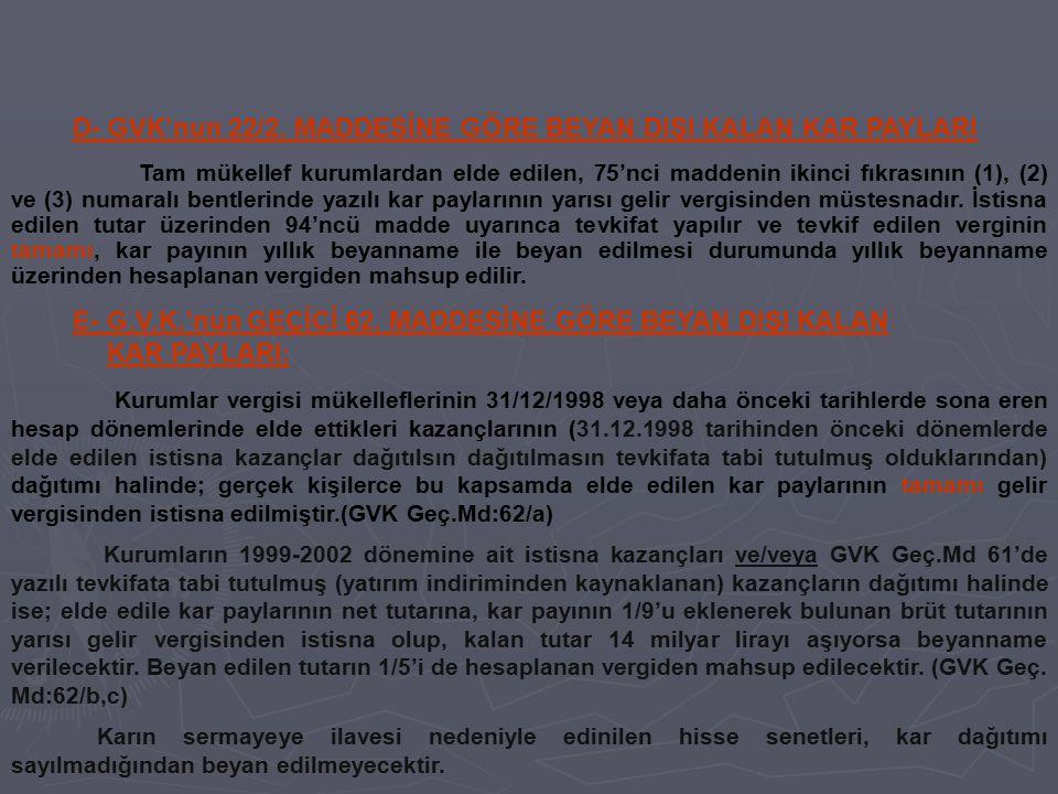 D- GVK'nun 22/2. MADDESİNE GÖRE BEYAN DIŞI KALAN KAR PAYLARI Tam mükellef kurumlardan elde edilen, 75'nci maddenin ikinci fıkrasının (1), (2) ve (3) n