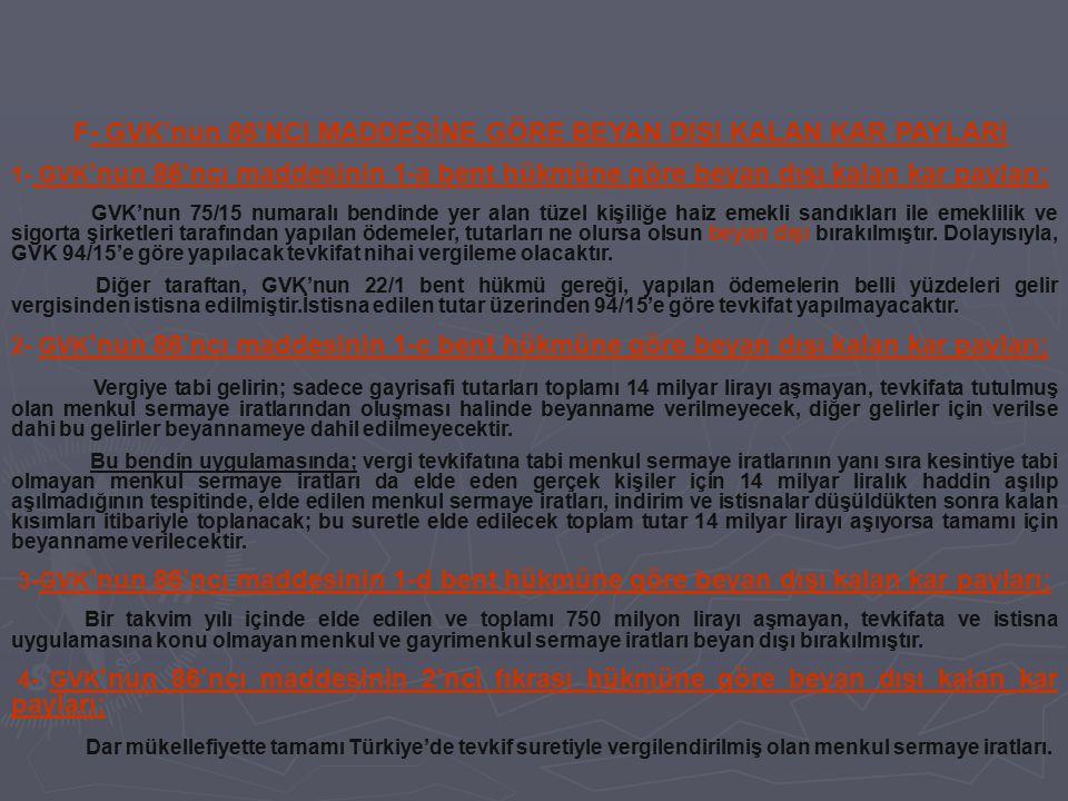 F- GVK'nun 86'NCI MADDESİNE GÖRE BEYAN DIŞI KALAN KAR PAYLARI 1- GVK 'nun 86'ncı maddesinin 1-a bent hükmüne göre beyan dışı kalan kar payları; GVK'nu