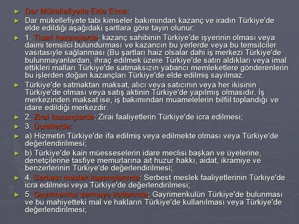 ► Dar Mükellefiyette Elde Etme: ► Dar mükellefiyete tabi kimseler bakımından kazanç ve iradın Türkiye'de elde edildiği aşağıdaki şartlara göre tayin o