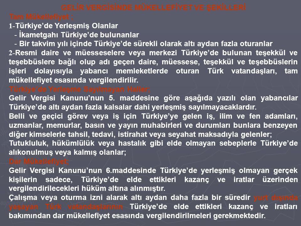 GELİR VERGİSİNDE MÜKELLEFİYET VE ŞEKİLLERİ Tam Mükellefiyet ; 1- Türkiye'de Yerleşmiş Olanlar - İkametgahı Türkiye'de bulunanlar - Bir takvim yılı içi