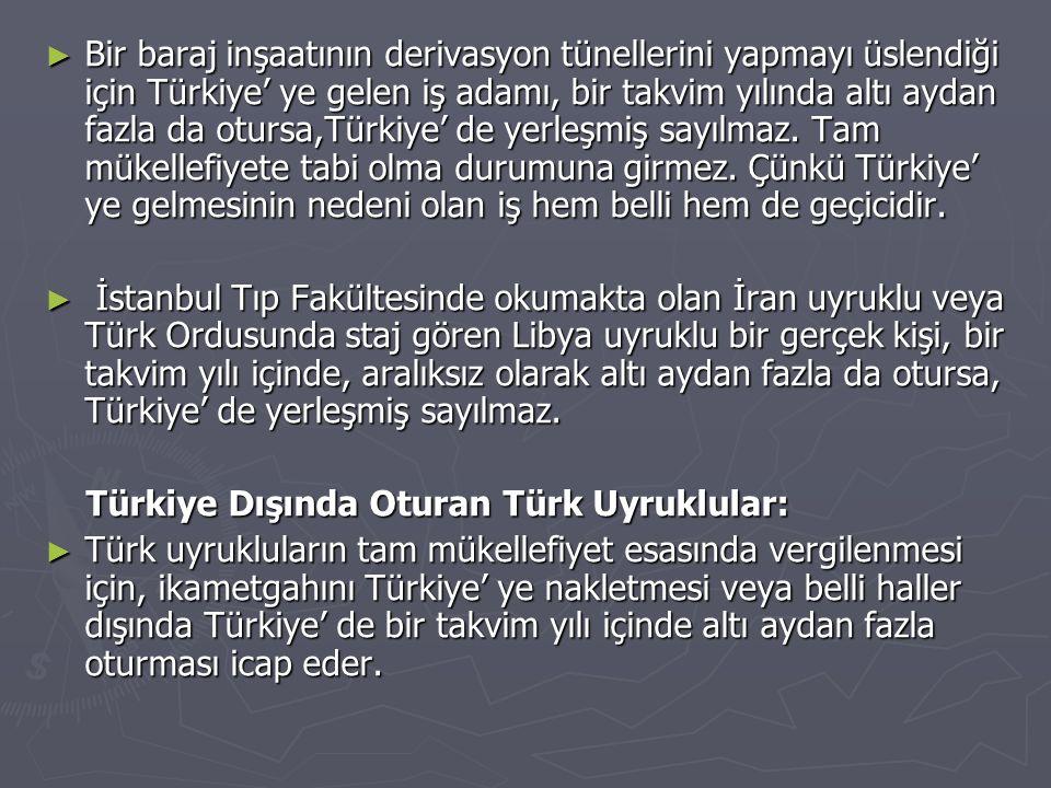 ► Bir baraj inşaatının derivasyon tünellerini yapmayı üslendiği için Türkiye' ye gelen iş adamı, bir takvim yılında altı aydan fazla da otursa,Türkiye