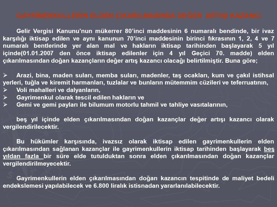 GAYRİMENKULLERİN ELDEN ÇIKARILMASINDA DEĞER ARTIŞI KAZANCI Gelir Vergisi Kanunu'nun mükerrer 80'inci maddesinin 6 numaralı bendinde, bir ivaz karşılığ