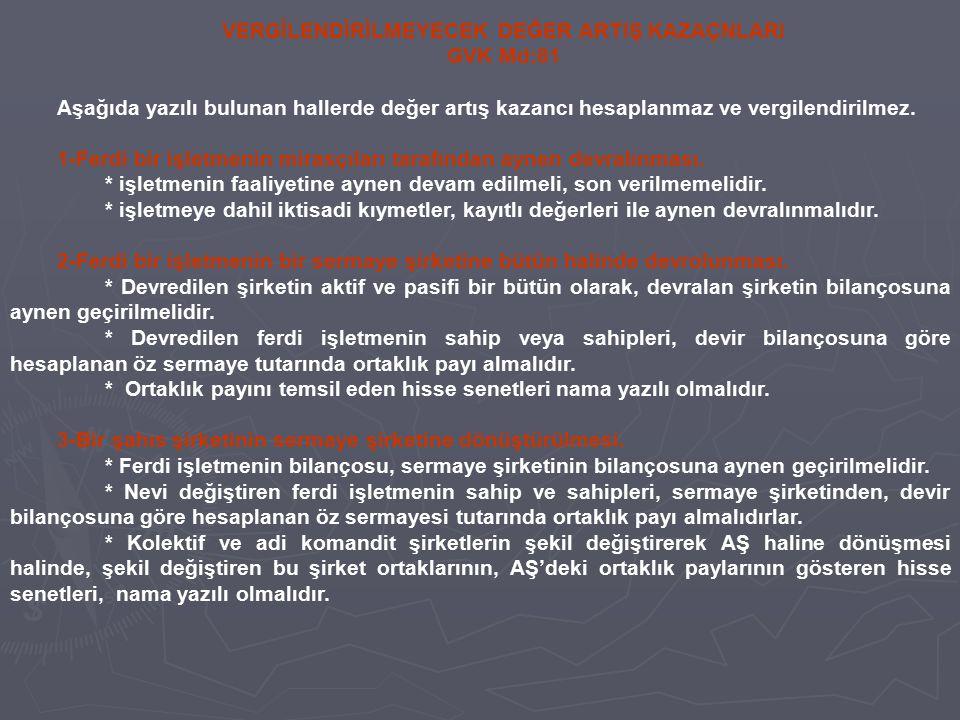 VERGİLENDİRİLMEYECEK DEĞER ARTIŞ KAZAÇNLARI GVK Md:81 Aşağıda yazılı bulunan hallerde değer artış kazancı hesaplanmaz ve vergilendirilmez. 1-Ferdi bir