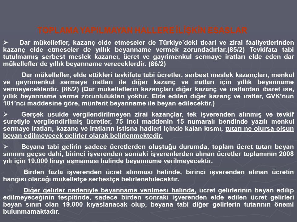 TOPLAMA YAPILMAYAN HALLERE İLİŞKİN ESASLAR  Dar mükellefler, kazanç elde etmeseler de Türkiye'deki ticari ve zirai faaliyetlerinden kazanç elde etmes