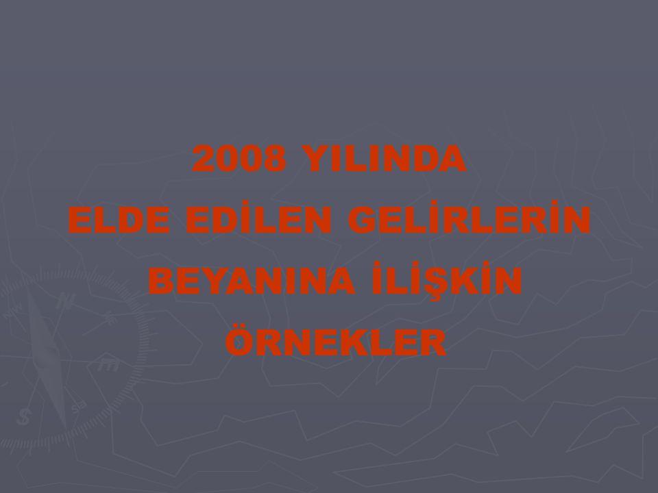 2008 YILINDA ELDE EDİLEN GELİRLERİN BEYANINA İLİŞKİN ÖRNEKLER