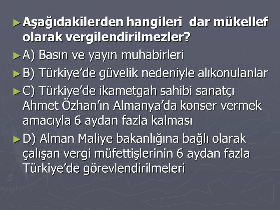► Aşağıdakilerden hangileri dar mükellef olarak vergilendirilmezler? ► A) Basın ve yayın muhabirleri ► B) Türkiye'de güvelik nedeniyle alıkonulanlar ►