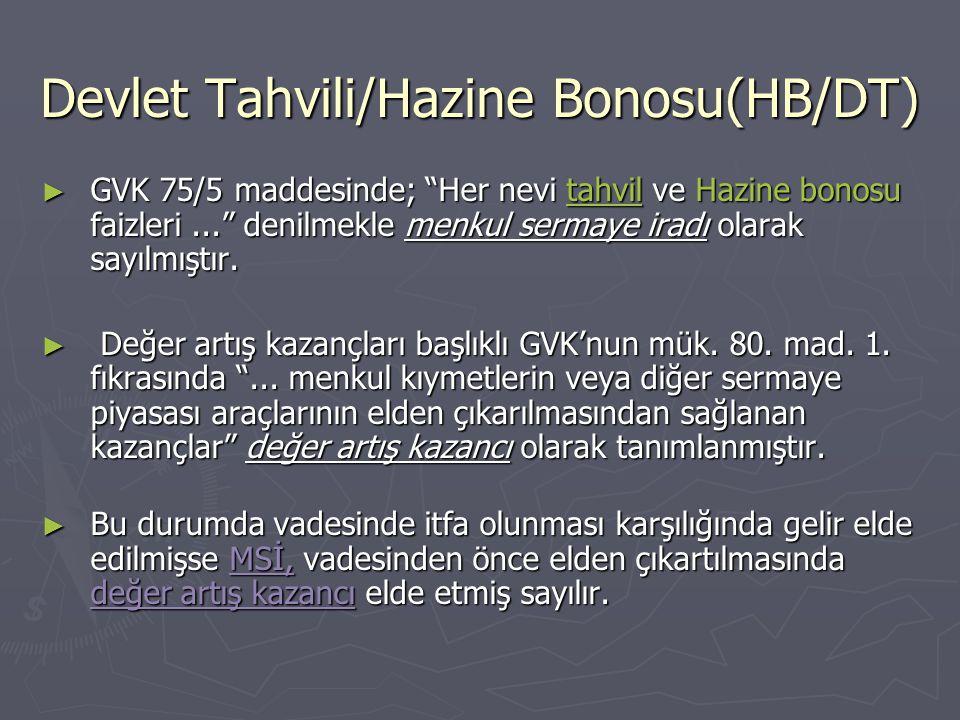 """Devlet Tahvili/Hazine Bonosu(HB/DT) ► GVK 75/5 maddesinde; """"Her nevi tahvil ve Hazine bonosu faizleri..."""" denilmekle menkul sermaye iradı olarak sayıl"""