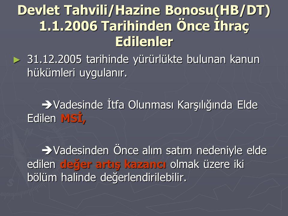 Devlet Tahvili/Hazine Bonosu(HB/DT) 1.1.2006 Tarihinden Önce İhraç Edilenler ► 31.12.2005 tarihinde yürürlükte bulunan kanun hükümleri uygulanır.  Va