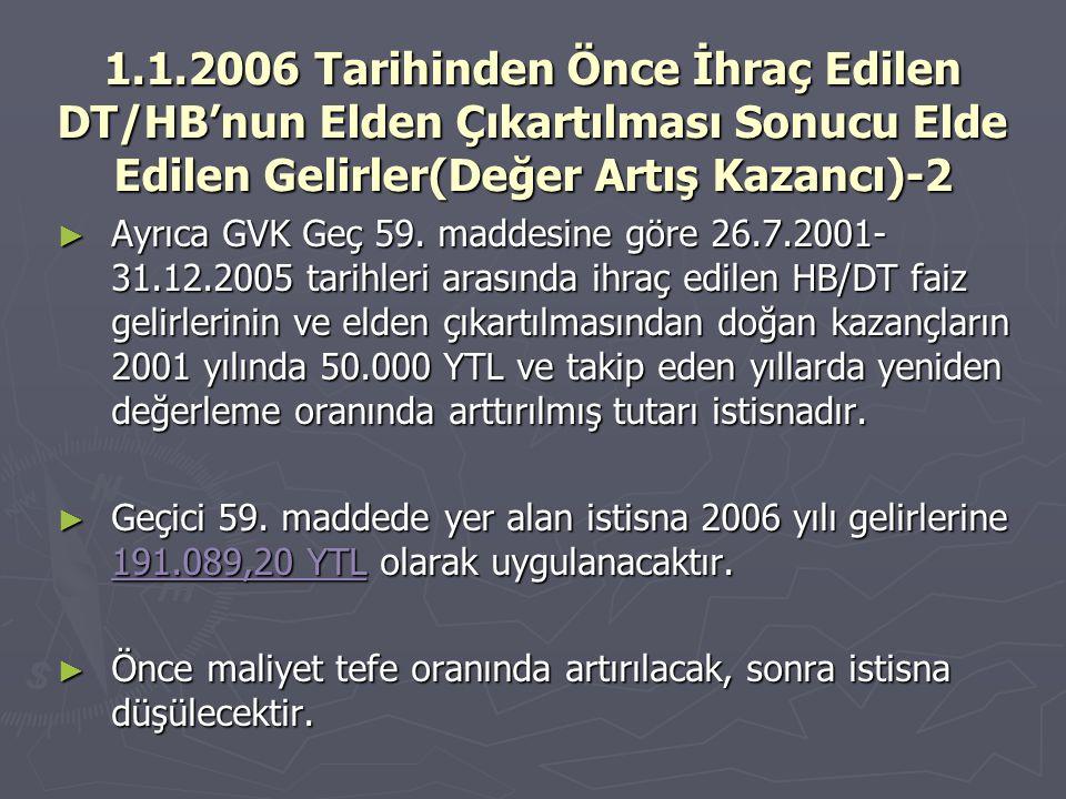 1.1.2006 Tarihinden Önce İhraç Edilen DT/HB'nun Elden Çıkartılması Sonucu Elde Edilen Gelirler(Değer Artış Kazancı)-2 ► Ayrıca GVK Geç 59. maddesine g