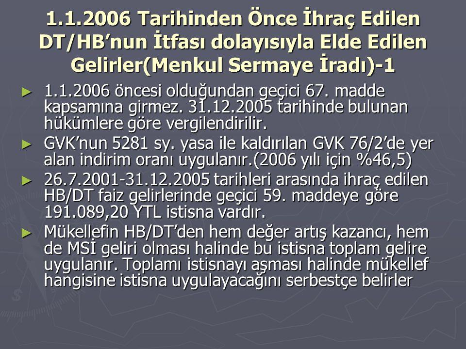 1.1.2006 Tarihinden Önce İhraç Edilen DT/HB'nun İtfası dolayısıyla Elde Edilen Gelirler(Menkul Sermaye İradı)-1 ► 1.1.2006 öncesi olduğundan geçici 67