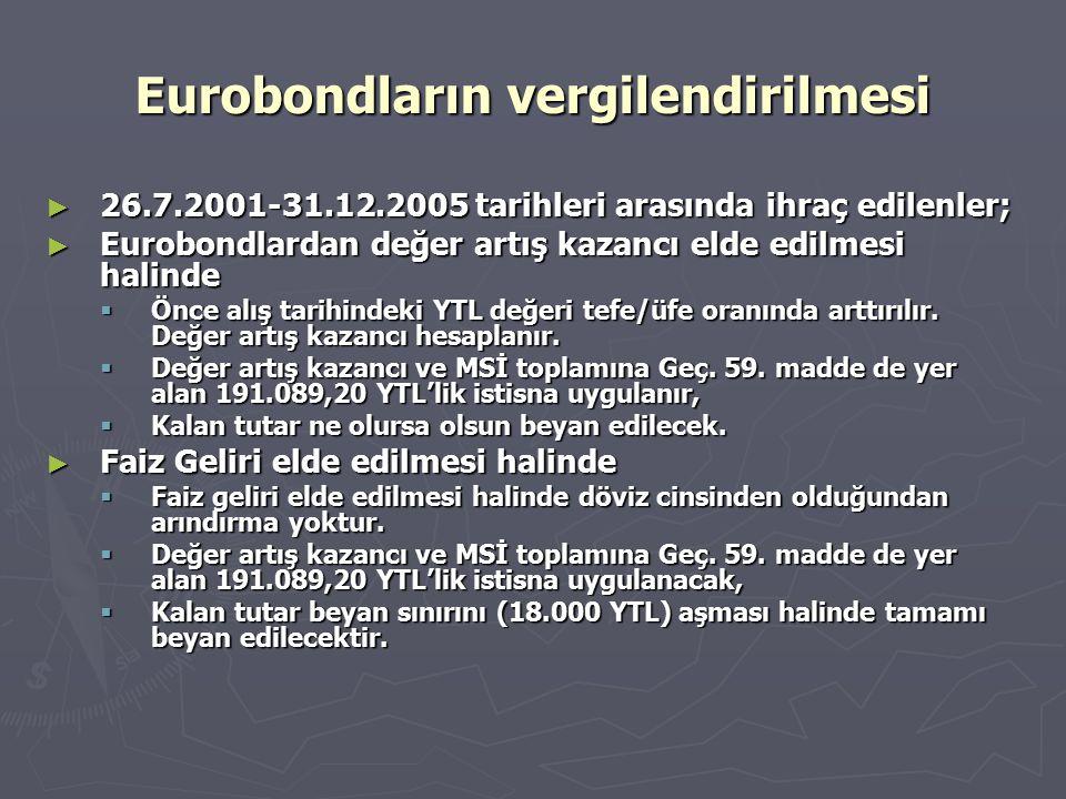 Eurobondların vergilendirilmesi ► 26.7.2001-31.12.2005 tarihleri arasında ihraç edilenler; ► Eurobondlardan değer artış kazancı elde edilmesi halinde