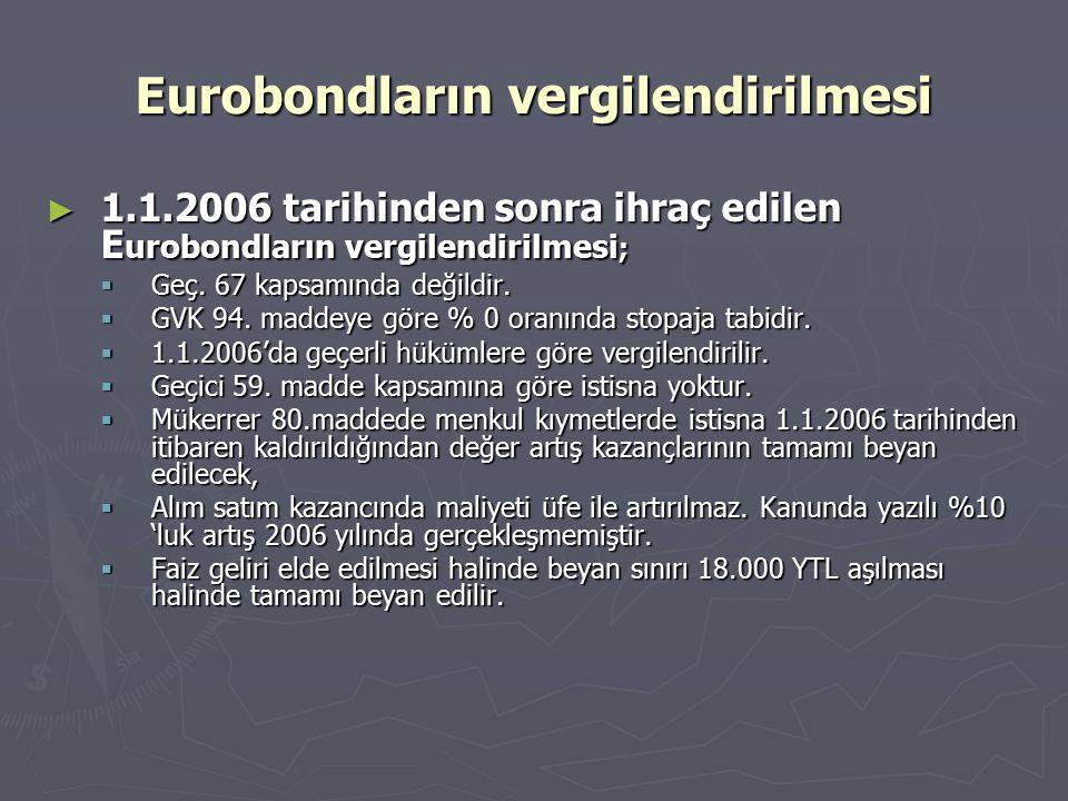 Eurobondların vergilendirilmesi ► 1.1.2006 tarihinden sonra ihraç edilen E urobondların vergilendirilmesi ;  Geç. 67 kapsamında değildir.  GVK 94. m