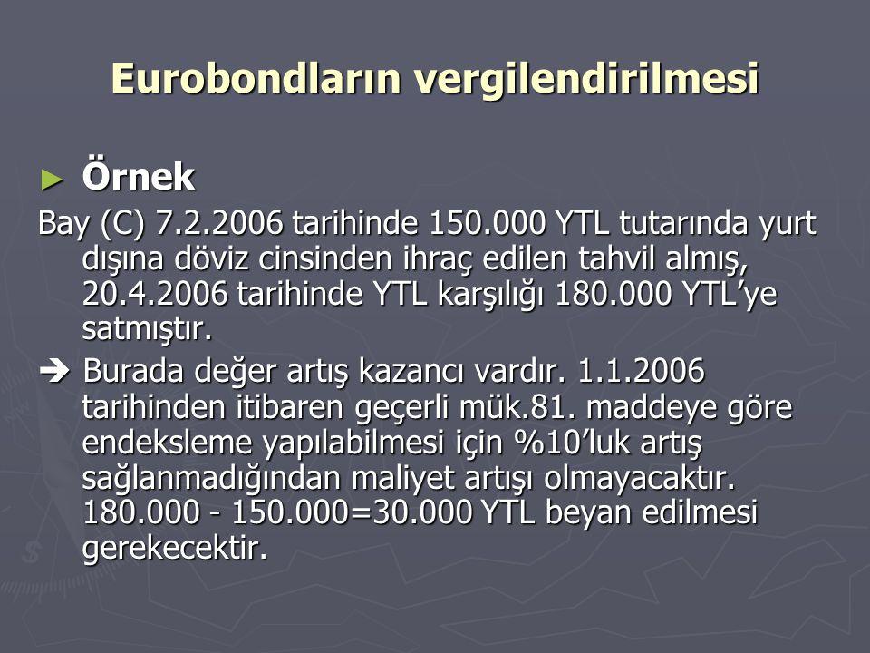 Eurobondların vergilendirilmesi ► Örnek Bay (C) 7.2.2006 tarihinde 150.000 YTL tutarında yurt dışına döviz cinsinden ihraç edilen tahvil almış, 20.4.2