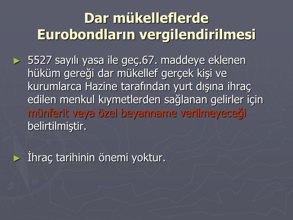 Dar mükelleflerde Eurobondların vergilendirilmesi ► 5527 sayılı yasa ile geç.67. maddeye eklenen hüküm gereği dar mükellef gerçek kişi ve kurumlarca H