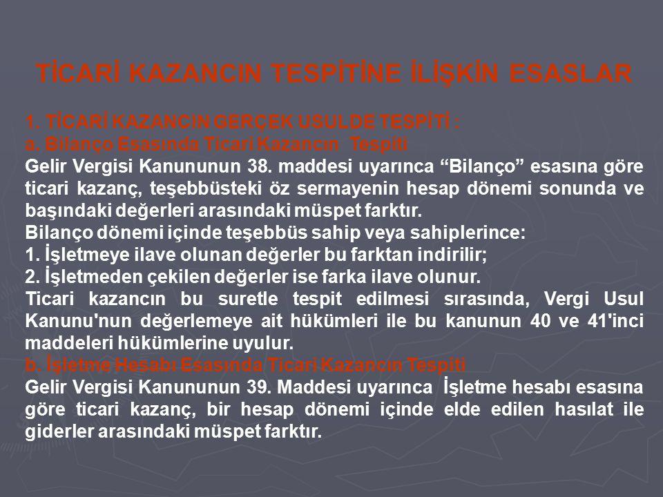TİCARİ KAZANCIN TESPİTİNE İLİŞKİN ESASLAR 1. TİCARİ KAZANCIN GERÇEK USULDE TESPİTİ : a. Bilanço Esasında Ticari Kazancın Tespiti Gelir Vergisi Kanunun