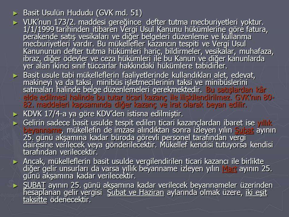 ► Basit Usulün Hududu (GVK md. 51) ► VUK'nun 173/2. maddesi gereğince defter tutma mecburiyetleri yoktur. 1/1/1999 tarihinden itibaren Vergi Usul Kanu