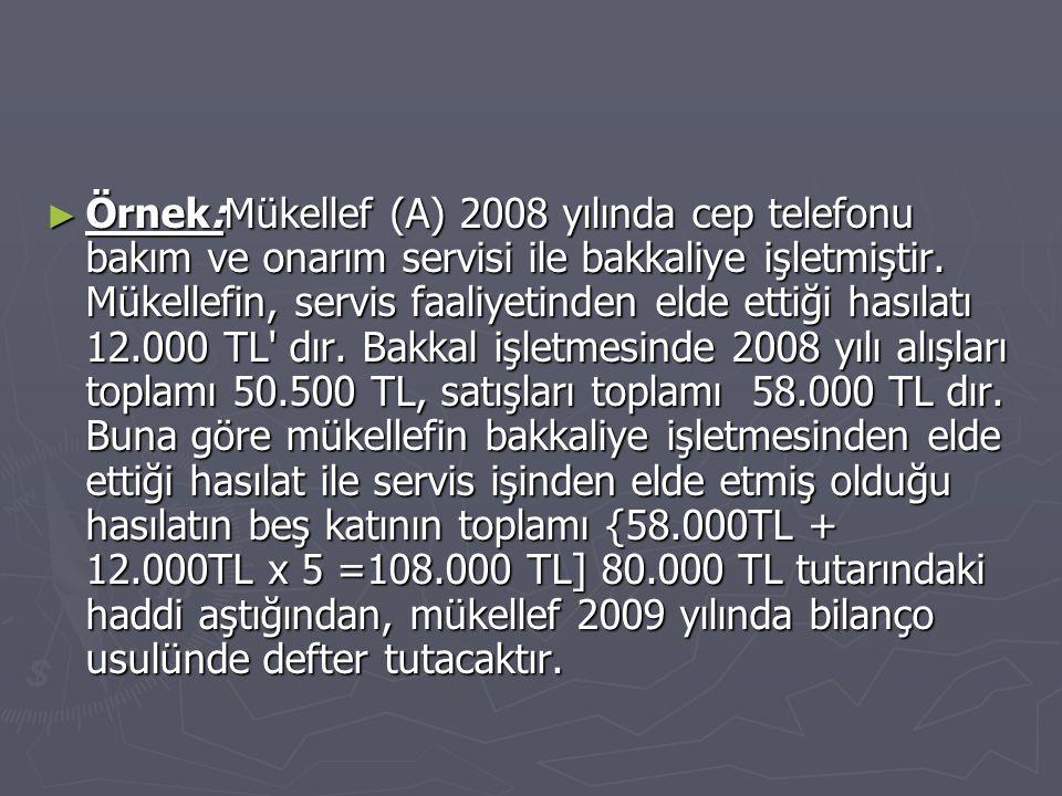 ► Örnek:Mükellef (A) 2008 yılında cep telefonu bakım ve onarım servisi ile bakkaliye işletmiştir. Mükellefin, servis faaliyetinden elde ettiği hasılat