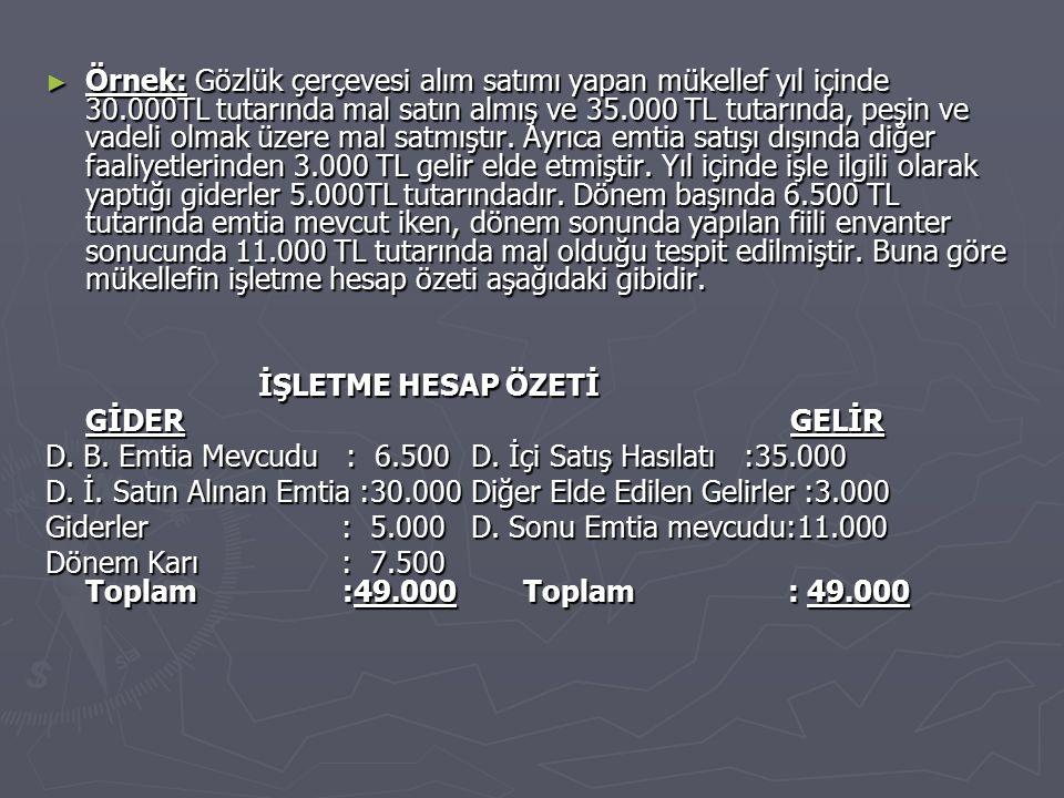 ► Örnek: Gözlük çerçevesi alım satımı yapan mükellef yıl içinde 30.000TL tutarında mal satın almış ve 35.000 TL tutarında, peşin ve vadeli olmak üzere