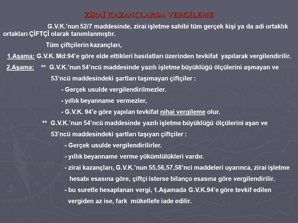 ZİRAİ KAZANÇLARDA VERGİLEME G.V.K.'nun 52/7 maddesinde, zirai işletme sahibi tüm gerçek kişi ya da adi ortaklık ortakları ÇİFTÇİ olarak tanımlanmıştır