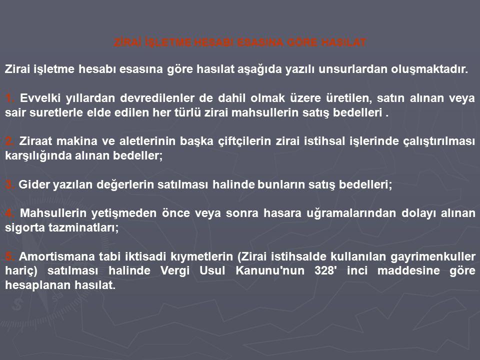 ZİRAİ İŞLETME HESABI ESASINA GÖRE HASILAT Zirai işletme hesabı esasına göre hasılat aşağıda yazılı unsurlardan oluşmaktadır. 1. Evvelki yıllardan devr