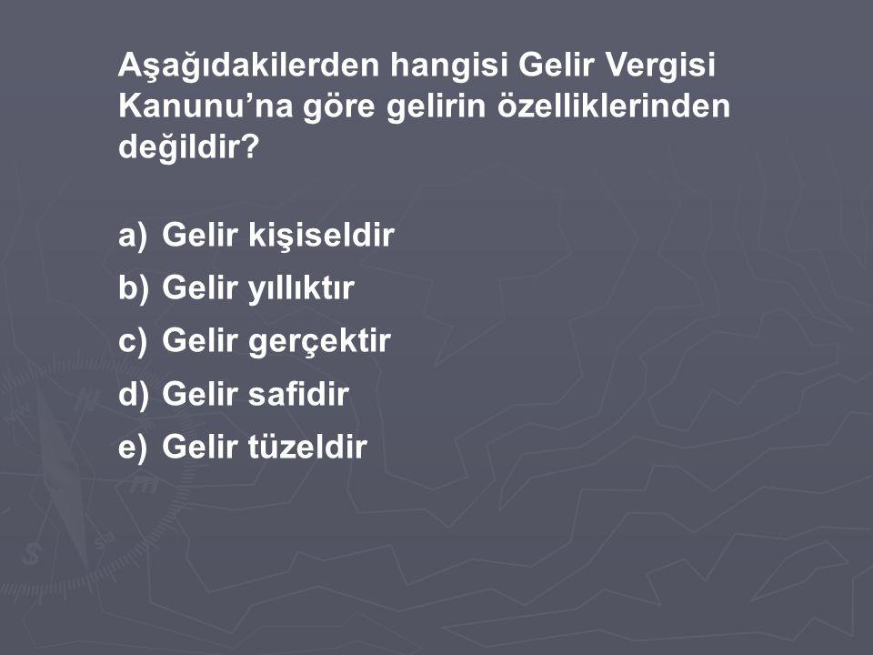 3- Dar mükellefiyete tabi kimseler bakımından kazancın Türkiye'de elde edilip edilmediğinin tespitinde aşağıdakilerden hangisi yanlıştır.