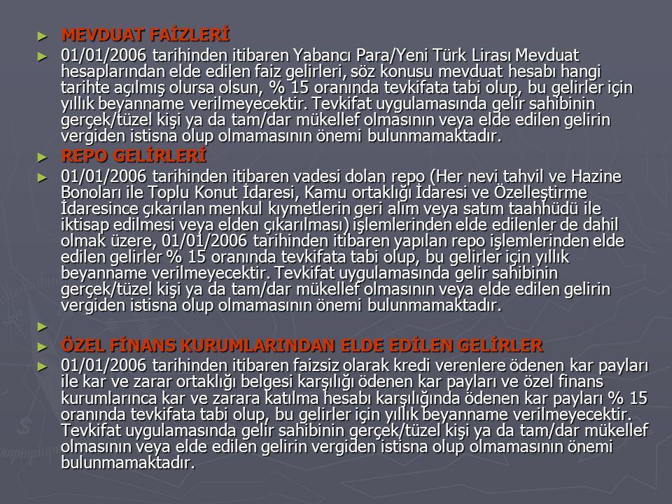 ► MEVDUAT FAİZLERİ ► 01/01/2006 tarihinden itibaren Yabancı Para/Yeni Türk Lirası Mevduat hesaplarından elde edilen faiz gelirleri, söz konusu mevduat