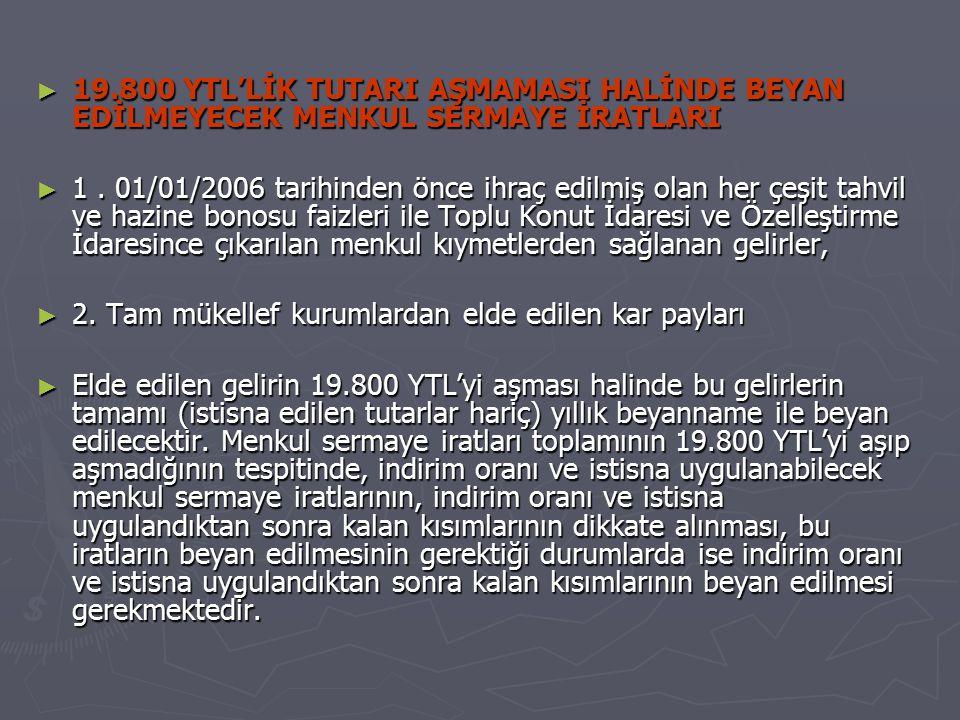 ► 19.800 YTL'LİK TUTARI AŞMAMASI HALİNDE BEYAN EDİLMEYECEK MENKUL SERMAYE İRATLARI ► 1. 01/01/2006 tarihinden önce ihraç edilmiş olan her çeşit tahvil
