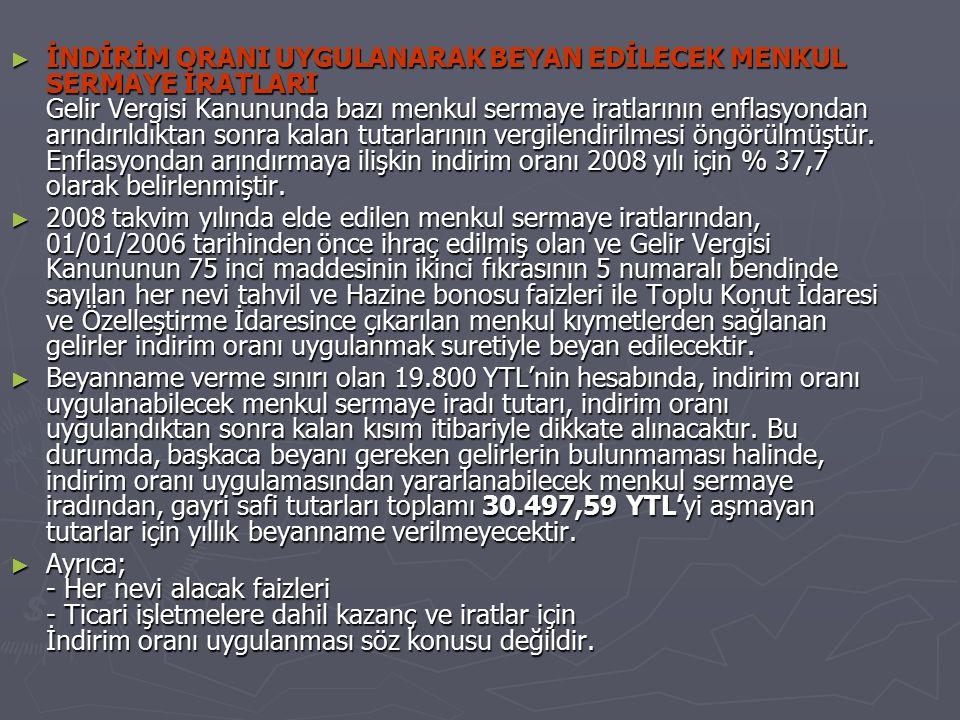 ► İNDİRİM ORANI UYGULANARAK BEYAN EDİLECEK MENKUL SERMAYE İRATLARI Gelir Vergisi Kanununda bazı menkul sermaye iratlarının enflasyondan arındırıldıkta
