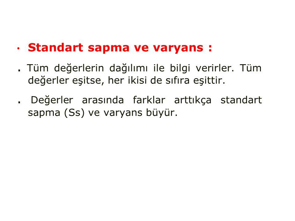 Standart sapma ve varyans :.Tüm değerlerin dağılımı ile bilgi verirler.