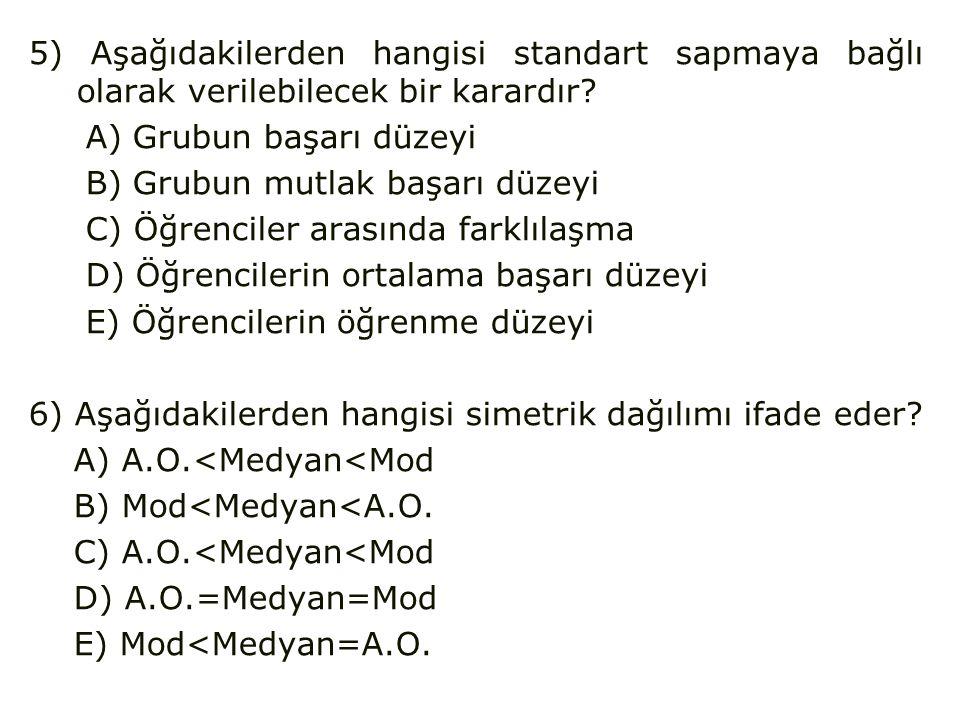 5) Aşağıdakilerden hangisi standart sapmaya bağlı olarak verilebilecek bir karardır.