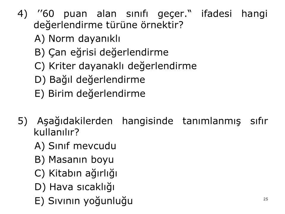 25 4) ''60 puan alan sınıfı geçer. ifadesi hangi değerlendirme türüne örnektir.