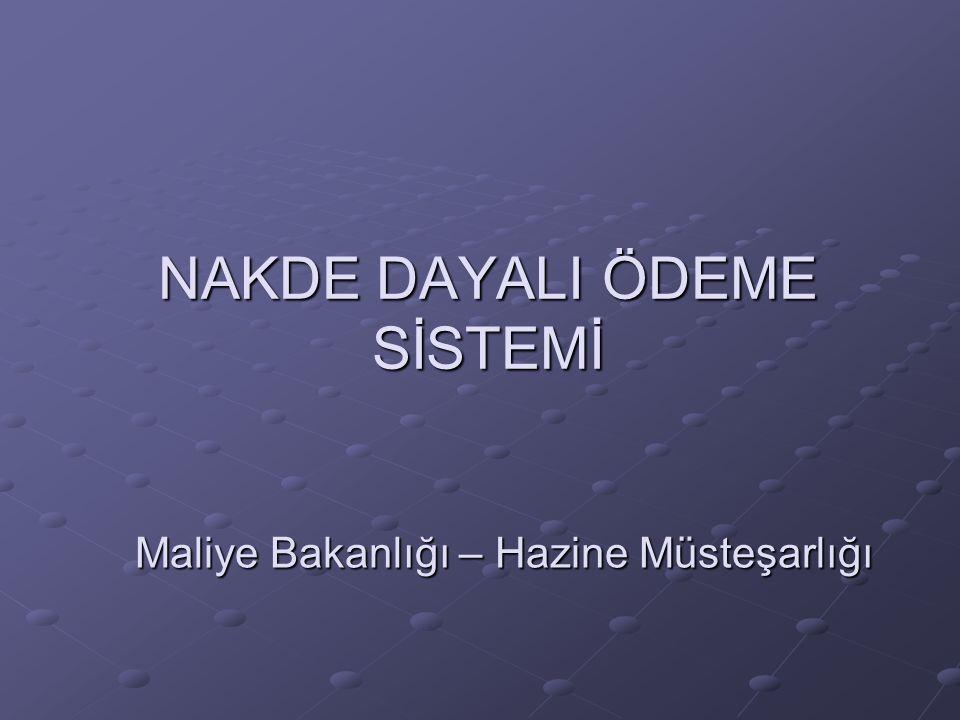 NAKDE DAYALI ÖDEME SİSTEMİ Maliye Bakanlığı – Hazine Müsteşarlığı