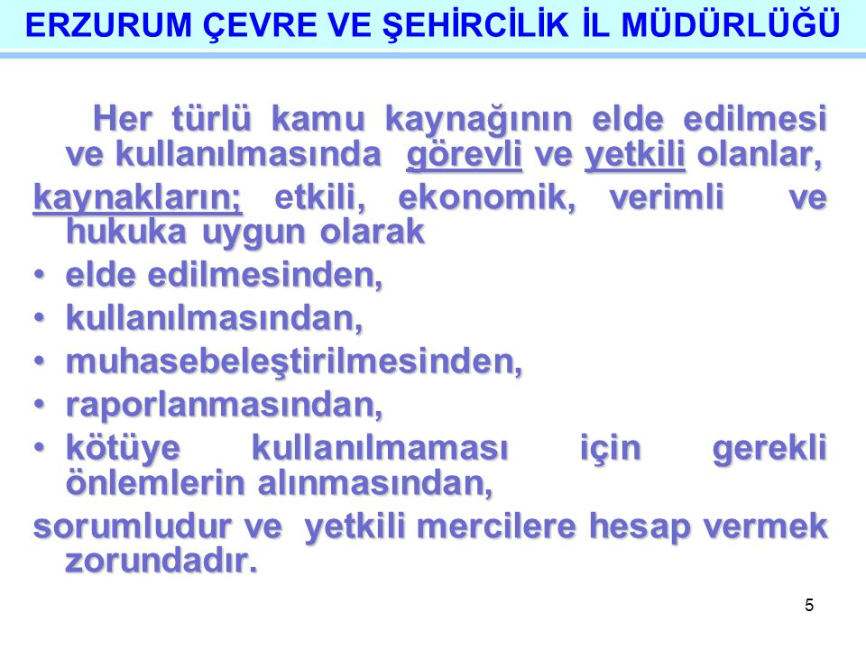 5 Her türlü kamu kaynağının elde edilmesi ve kullanılmasında görevli ve yetkili olanlar, Her türlü kamu kaynağının elde edilmesi ve kullanılmasında gö