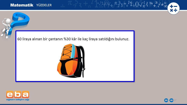17 60 liraya alınan bir çantanın %30 kâr ile kaç liraya satıldığını bulunuz. YÜZDELER