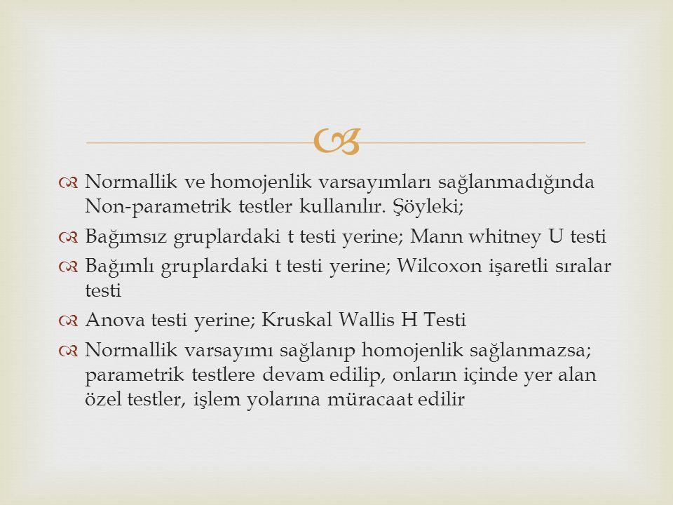   Normallik ve homojenlik varsayımları sağlanmadığında Non-parametrik testler kullanılır.