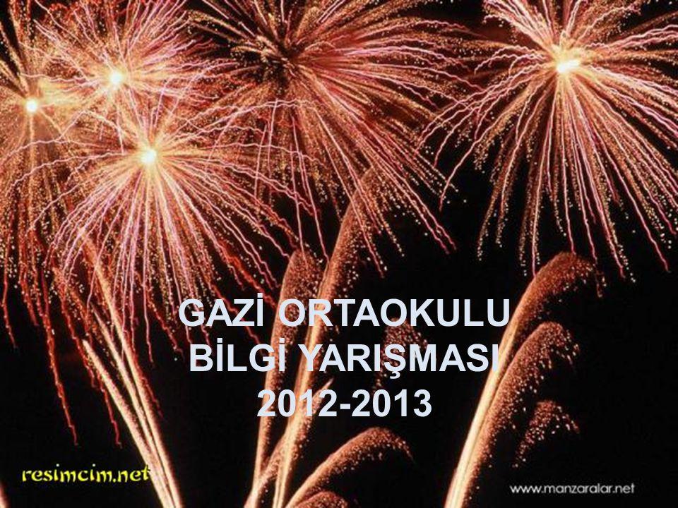 GAZİ İLKÖĞRETİM OKULU 2010-2011 EĞİTİM ÖĞRETİM YILI YIL SONU MEZUNİYET GECESİNE HOŞ GELDİNİZ GAZİ ORTAOKULU BİLGİ YARIŞMASI 2012-2013