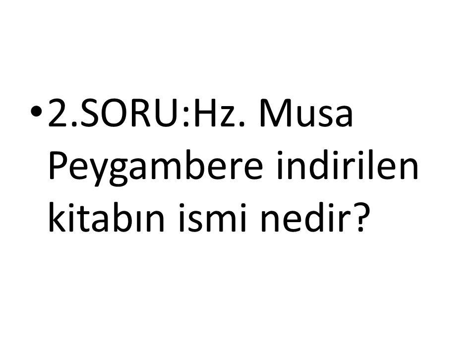 2.SORU:Hz. Musa Peygambere indirilen kitabın ismi nedir?