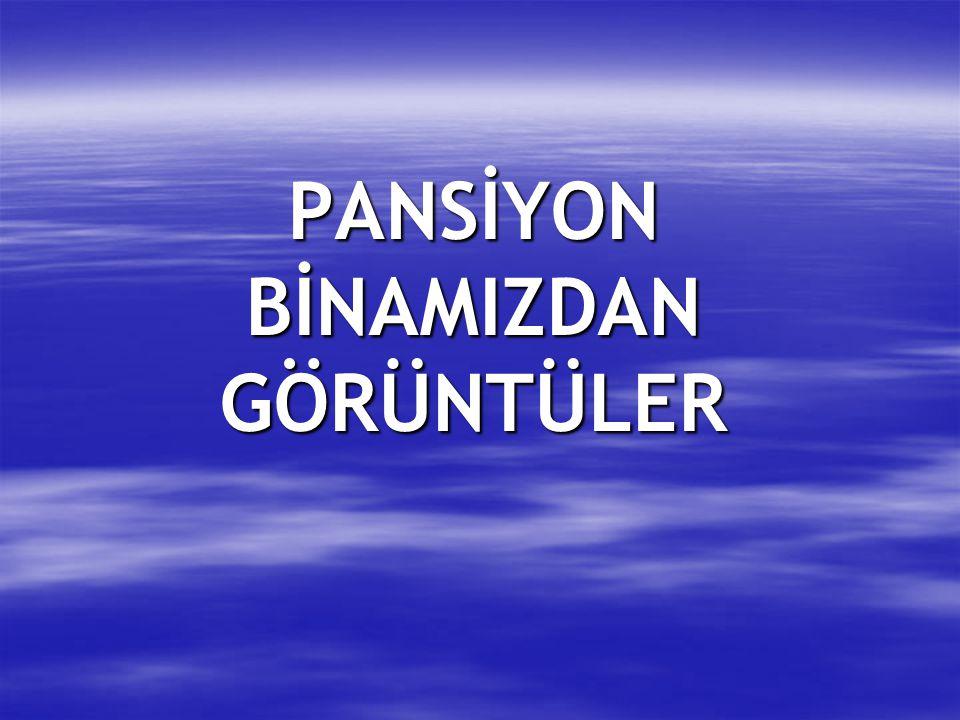 PANSİYON BİNAMIZDAN GÖRÜNTÜLER