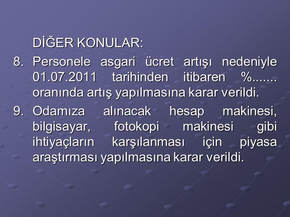 DİĞER KONULAR: 8.Personele asgari ücret artışı nedeniyle 01.07.2011 tarihinden itibaren %.......