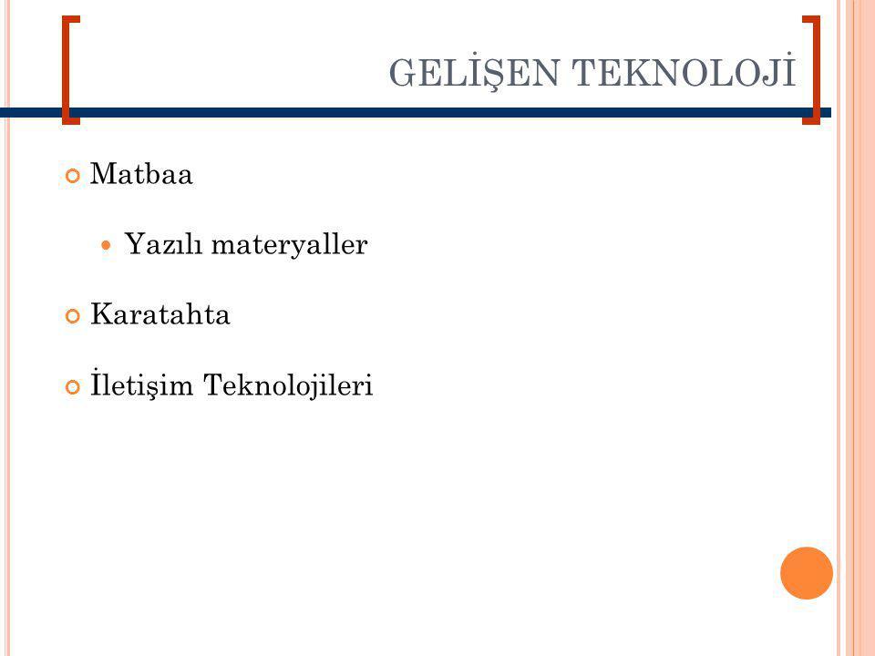 GELİŞEN TEKNOLOJİ Matbaa Yazılı materyaller Karatahta İletişim Teknolojileri