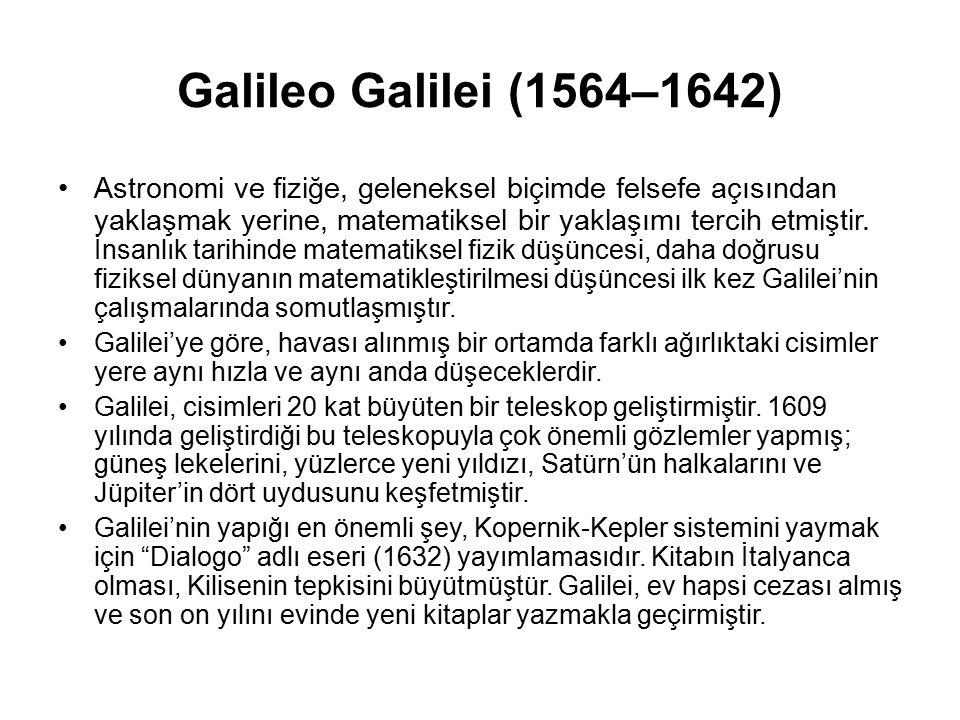 Galileo Galilei (1564–1642) Astronomi ve fiziğe, geleneksel biçimde felsefe açısından yaklaşmak yerine, matematiksel bir yaklaşımı tercih etmiştir. İn